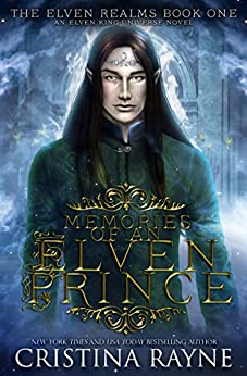 Memories of an Elven Prince: The Elven Realms #1 (Elven King Series Book 3) by [Cristina Rayne]