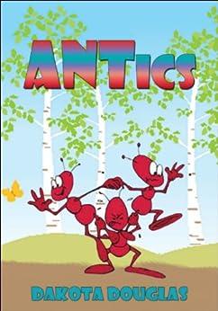 Fantasy Bugs: ANTics: Kids Fantasy Books, Modern Fantasy Kids Fiction, Fantasy Action and Adventure Insects by [Dakota Douglas]
