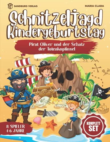 Schnitzeljagd Kindergeburtstag: Pirat Oliver und der Schatz der Totenkopfinsel - Für Kinder zwischen 4-6 Jahre