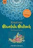Kreatives Mandala Malbuch für Erwachsene: Kreatives Ausmalbuch zur Meditation, Achtsamkeit und als Entspannung Geschenk (Bonus: Gratis PDF mit 100 Mandalas zum Ausdrucken) (German Edition)