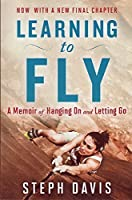 Learning to Fly: A Memoir of Hanging On and Letting Go by Steph Davis(2015-11-03)