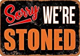 Cafini Sorry We're Stoned Funny Tin Signs Wall Decor Humor Man Cave Garage Far Bar Pub 8x12 Inch