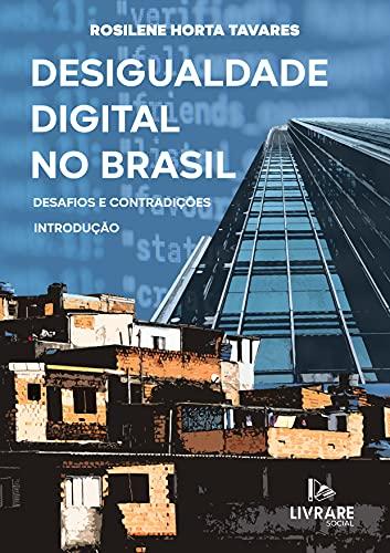 Desigualdade Digital no Brasil: Desafios e Contradições (Portuguese Edition)