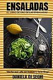 El Libro de Oro de las Ensaladas.: Un recorrido más allá de la lechuga y el tomate hacia una gastronomía más liviana y natural que evite las dietas, el sobrepeso y el colesterol.