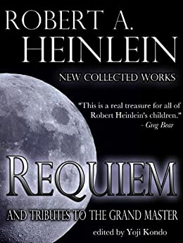 Requiem: New Collected Works by Robert A. Heinlein and Tributes to the Grand Master by [Spider Robinson, Larry Niven, Tom Clancy, Yoji Kondo]
