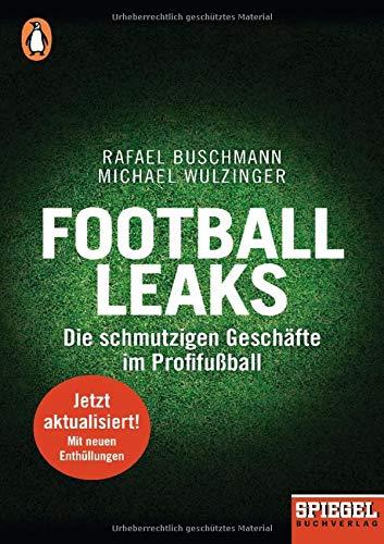 Football Leaks: Die schmutzigen Geschäfte im Profifußball - Ein SPIEGEL-Buch, aktualisiert und erweitert 2018