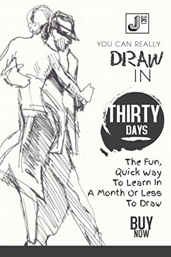 You Can Really Draw In Thirty Days: The Fun, Quick Way To Learn In A Month Or Less To Draw (English Edition)