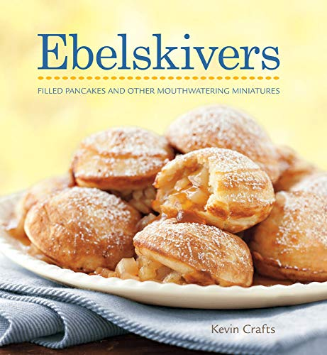 Ebelskivers: Filled Pancakes and Other Mouthwatering Miniatures (English Edition)
