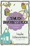 """Ziemlich unverbesserlich """"Ziemlich unverbesserlich"""" von Frauke Scheunemann ist..."""