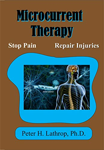 Microcurrent Therapy: Stopping Pain and Repairing Injuries (English Edition)