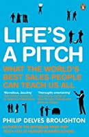 Life's A Pitch: What the World's Best Sales People Can Teach Us All by PHILIP DELVES BROUGHTON(1905-07-05)