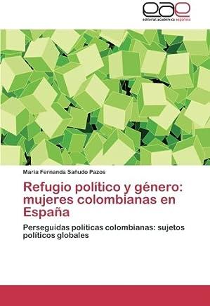 Refugio político y género: mujeres colombianas en España: Perseguidas políticas colombianas: sujetos políticos globales
