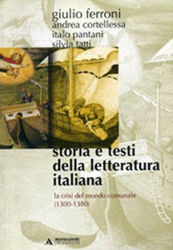 Storia e testi della letteratura italiana. La crisi del mondo comunale (1300-1380) (Vol. 2)