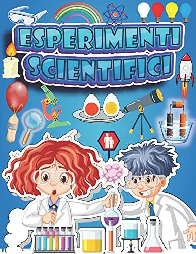 Esperimenti scientifici: Libri di attività scientifiche da fare a casa per bambini 6-12 anni.