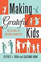 Making Grateful Kids: The Science of Building Character by Jeffrey Froh Giacomo Bono(2015-05-20)