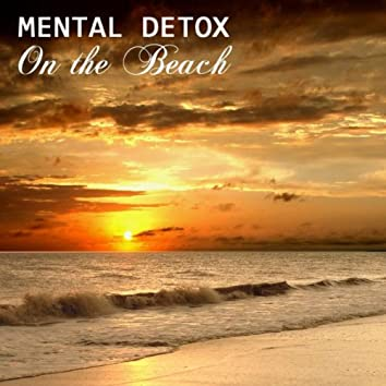 Mental Detox On the Beach, Relaxation Music and Lullabies with Nature Sounds, Ocean Waves and Relaxing Piano Music for Mental Health