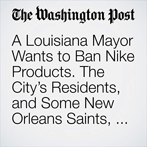A Louisiana Mayor Wants to Ban Nike Products. The City's Residents, and Some New Orleans Saints, Are Fighting Back. copertina