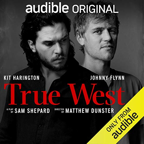 True West                   By:                                                                                                                                 Sam Shepard                               Narrated by:                                                                                                                                 Kit Harington,                                                                                        Johnny Flynn                      Length: 1 hr and 27 mins     5,627 ratings     Overall 2.8