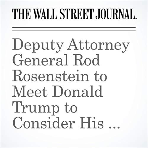 Deputy Attorney General Rod Rosenstein to Meet Donald Trump to Consider His Future at DOJ copertina