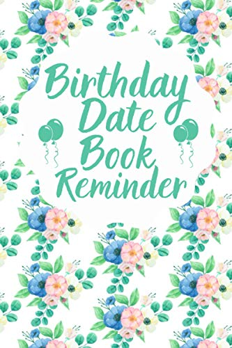 『Birthday Date Book Reminder: Important Dates Reminder Book For Birthdays - Perpetual Birthday Calendar -Month By Month Diary For Recording Birthdays』のトップ画像