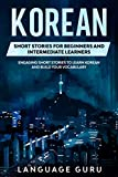 Korean Short Stories for Beginners and Intermediate Learners: Engaging Short Stories to Learn Korean and Build Your Vocabulary