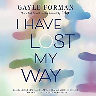 I Have Lost My Way                   By:                                                                                                                                 Gayle Forman                               Narrated by:                                                                                                                                 Nicole Lewis,                                                                                        Michael Crouch,                                                                                        Sunil Malhotra                      Length: 7 hrs and 29 mins     63 ratings     Overall 4.4