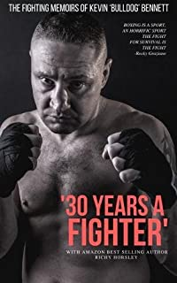 30 Years a Fighter: The Fighting Memoirs of Kevin 'Bulldog' Bennett