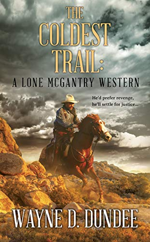 The Coldest Trail: A Lone McGantry Western by [Wayne D. Dundee]