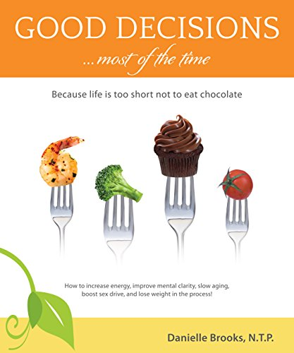 Good Decisions Most of the Time: Because life is too short not to eat chocolate (English Edition)