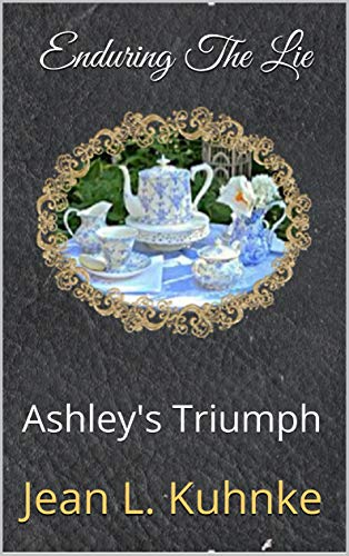 Enduring The Lie: Ashley's Triumph by [Jean L. Kuhnke]