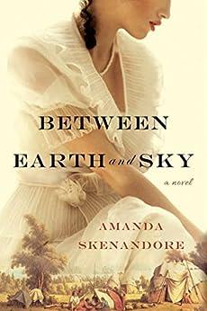 Between Earth and Sky by [Amanda Skenandore]