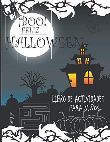 ¡BOO! FELIZ HALLOWEEN LIBRO DE ACTIVIDADES PARA NIÑOS: ¡¡BOO!! FELIZ HALLOWEEN LIBRO DE ACTIVIDADES PARA NIÑOS: Un interesante libro con páginas ... 5 a 8 años, mi divertido libro de Halloween