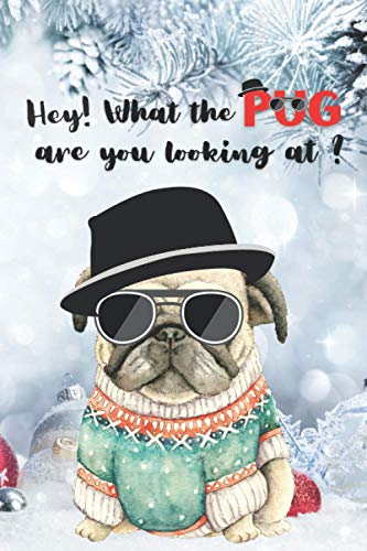 Hey! What the Pug Are You Looking at ?: Daily Planner To Do List Task Management Checklist with Checkboxes to Help You Get Stuff Done - Dog Pug Lovers