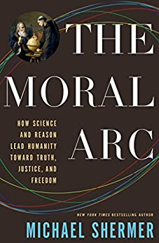 The Moral Arc: How Science Makes Us Better People by [Michael Shermer]