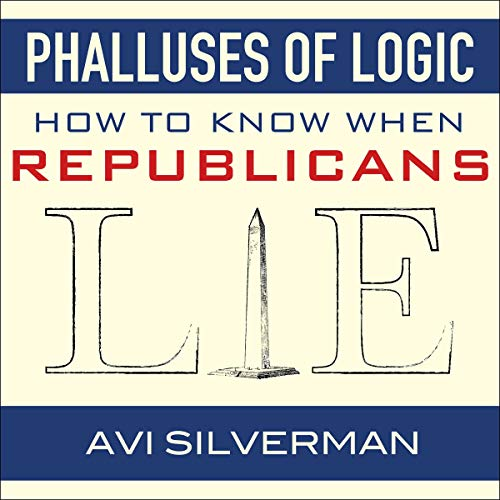 Phalluses of Logic: How to Know When Republicans Lie cover art