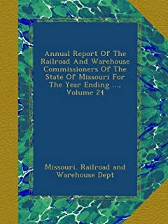 Annual Report Of The Railroad And Warehouse Commissioners Of The State Of Missouri For The Year Ending ..., Volume 24