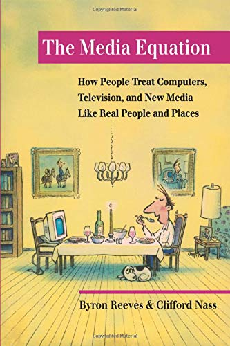 The Media Equation: How People Treat Computers, Television, and New Media Like Real People and Places