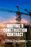 Writing A Construction Contract: Every Step Guide: How To Write A Construction Contract With Pictures (English Edition)