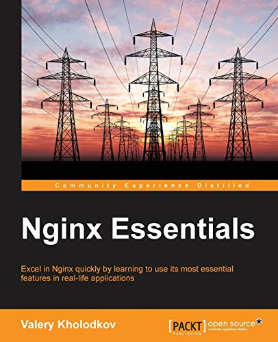Nginx Essentials: Excel in Nginx quickly by learning to use its most essential features in real-life applications