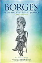 Borges, Second Edition: The Passion of an Endless Quotation (SUNY series in Latin American and Iberian Thought and Culture)