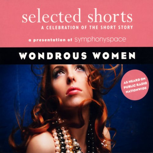 Selected Shorts     Wondrous Women              By:                                                                                                                                 Teolinda Gersao,                                                                                        Kim Edwards,                                                                                        Allan Gurganus,                   and others                          Narrated by:                                                                                                                                 Kathleen Chalfant,                                                                                        Holly Hunter,                                                                                        Marian Seldes,                   and others                 Length: 3 hrs and 5 mins     10 ratings     Overall 3.6