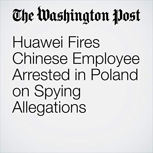 Huawei Fires Chinese Employee Arrested in Poland on Spying Allegations audiobook cover art