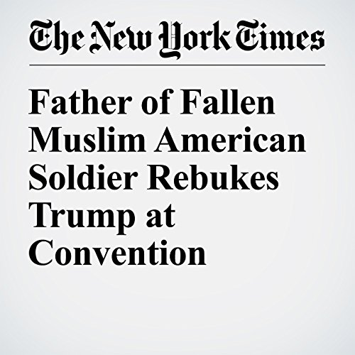 Father of Fallen Muslim American Soldier Rebukes Trump at Convention cover art
