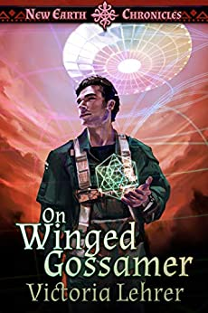 On Winged Gossamer: A Post-Apocalyptic Adventure (New Earth Chronicles Book 3) by [Victoria Lehrer, Becky Stephens]