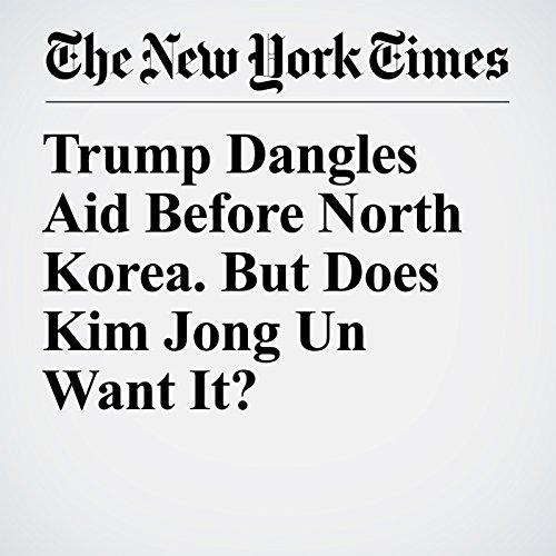 Trump Dangles Aid Before North Korea. But Does Kim Jong Un Want It? copertina
