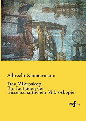 Das Mikroskop: Ein Leitfaden der wissenschaftlichen Mikroskopie