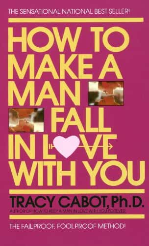 How to Make a Man Fall in Love with You: The Fail-Proof, Fool-Proof Method (English Edition)