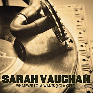 Whatever Lola Wants (Lola Gets) [The Soul of Sarah V.]