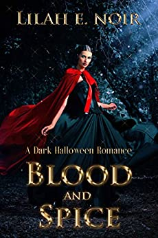 Blood And Spice (The Witch, The Shifter, The Vampire): A Dark Halloween Romance by [Lilah E. Noir]
