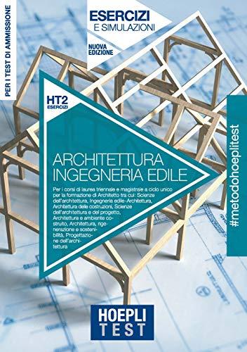 Hoepli Test. Architettura e Ingegneria edile. Esercizi e simulazioni. Per la preparazione ai test di ammissione ai corsi di laurea